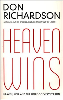 Heaven Wins: Heaven, Hell and the Hope of Every Person  -     By: Don Richardson