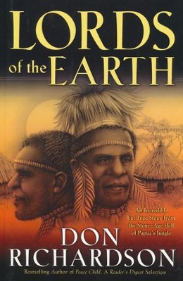 Lords of the Earth: An Incredible but True Story from the Stone-Age Hell of Papua's Jungle  -     By: Don Richardson