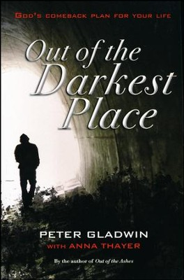 Out of the Darkest Place: God's Comeback Plan for Your Life  -     By: Peter Gladwin