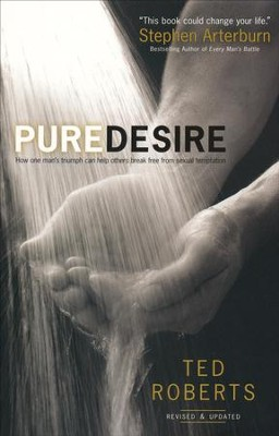 Pure Desire, rev. and updated ed.: How One Man's Triumph Can Help Others Break Free From Sexual Temptation  -     By: Ted Roberts