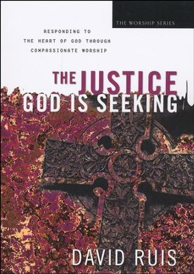 Justice God is Seeking: Responding to the Heart of God Through Compassionate Worship  -     By: David Ruis