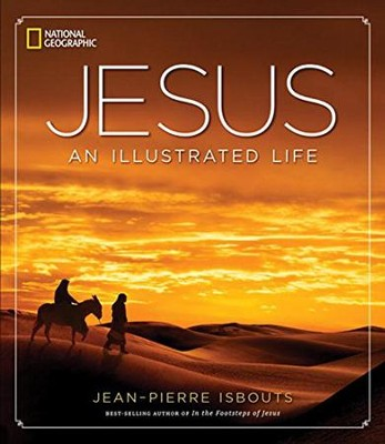 Jesus: An Illustrated Life  -     By: Jean-Pierre Isbouts