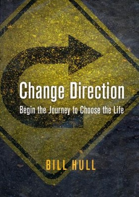 Change Direction: Begin the Journey to Choose the Life  -     By: Bill Hull