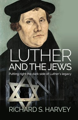 Luther and the Jews: Putting Right the Dark Side of Luther's Legacy  -     By: Richard S. Harvey