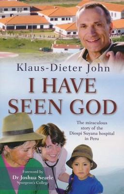 I Have Seen God: The Miraculous Story of the Diospi Suyana Hospital in Peru  -     By: Klaus-Dieter John