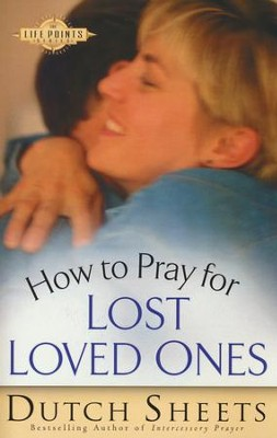 How to Pray for Lost Loved Ones  -     By: Dutch Sheets