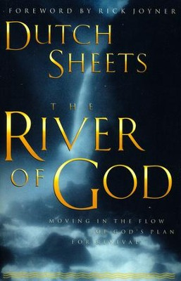 River of God: Moving in the Flow of God's Plan for Revival  -     By: Dutch Sheets