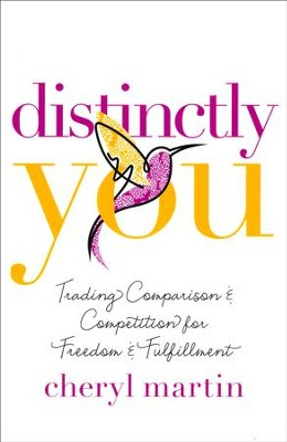Distinctly You: Trading Comparison & Competition for Freedom & Fulfillment  -     By: Cheryl Martin