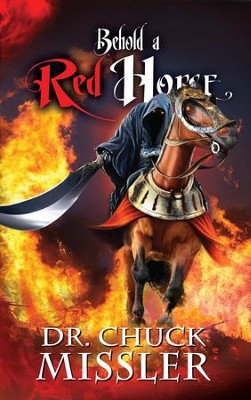 Behold a Red Horse: Wars and Rumors of War  -     By: Chuck Missler