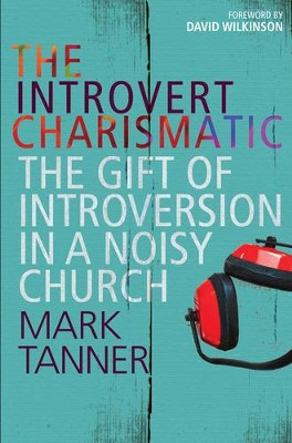 The Introvert Charismatic: The Gift of Introversion in a Noisy Church  -     By: Mark Tanner