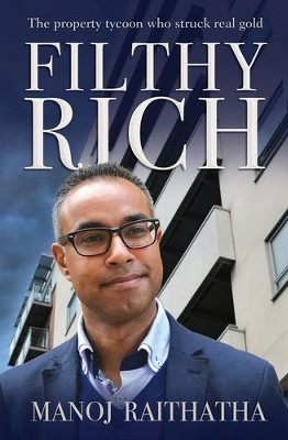 Filthy Rich: The Property Tycoon Who Struck Real Gold  -     By: Manoj Raithatha