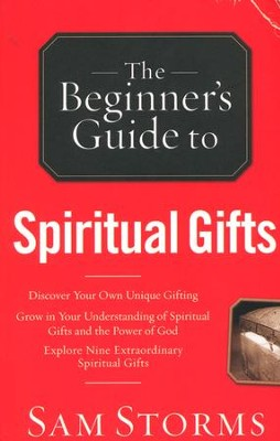 The Beginner's Guide to Spiritual Gifts  -     By: Sam Storms