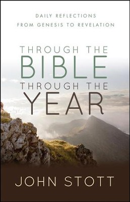 Through the Bible Through the Year: Daily Reflections from Genesis to Revelation  -     By: John Stott