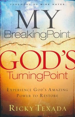 My Breaking Point, God's Turning Point: Experience God's Amazing Power to Restore  -     By: Ricky Texada