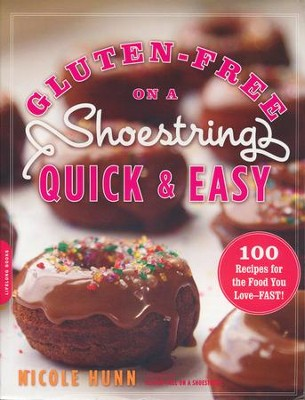 Gluten-Free on a Shoestring Quick and Easy: 125 Recipes for the Food You Love-Fast!  -     By: Nicole Hunn