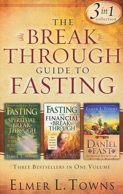 The Breakthrough Guide to Fasting: 3-in-1 Collection  -     By: Elmer L. Towns