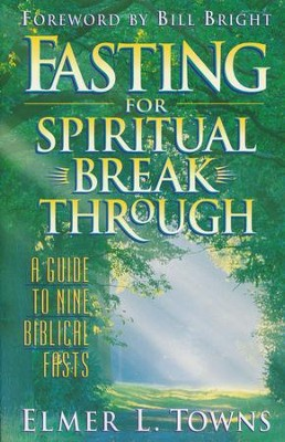 Fasting for Spiritual Breakthrough  -     By: Elmer L. Towns