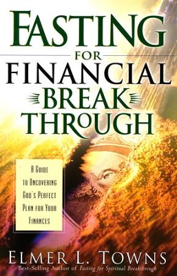 Fasting for Financial Breakthrough  -     By: Elmer L. Towns
