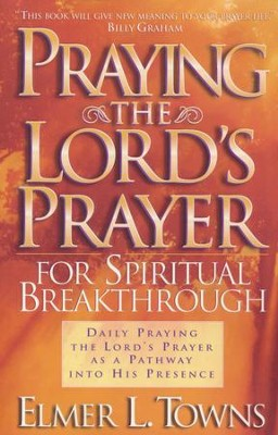 Praying the Lord's Prayer for Spiritual Breakthrough  -     By: Elmer L. Towns