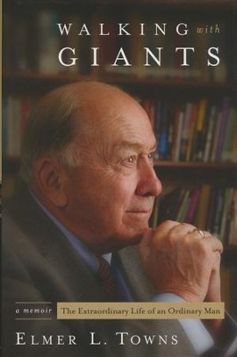 Walking with Giants: The Extraordinary Life of an Ordinary Man  -     By: Elmer L. Towns