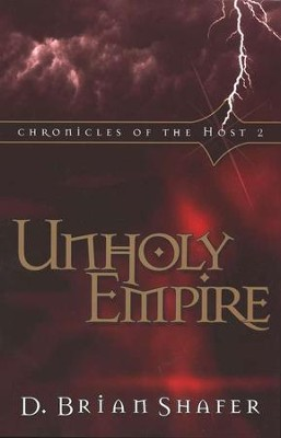 Unholy Empire, Chronicles of the Host Series #2   -     By: D. Brian Shafer