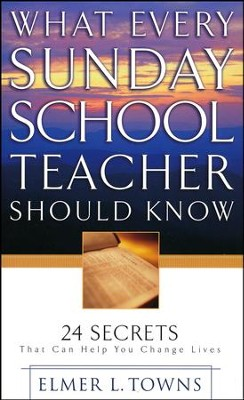 What Every Sunday School Teacher Should Know: 24 Secrets That Can Help You Change Lives  -     By: Elmer L. Towns