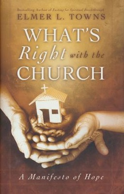 What's Right with the Church: A Manifesto of Hope  -     By: Elmer L. Towns