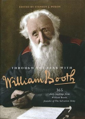Through the Year with William Booth: 365 Daily Readings from William Booth, Founder of The Salvation Army  -     By: Stephen J. Poxon
