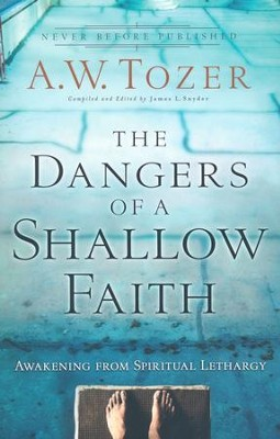 The Dangers of a Shallow Faith: Awakening from Spiritual Lethargy  -     By: A.W. Tozer