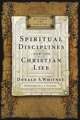Spiritual Disciplines for the Christian Life, Updated 20th Anniversary Edition  -     By: Donald S. Whitney