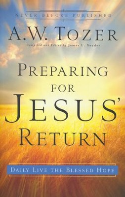 Preparing for Jesus' Return: Daily Live the Blessed Hope  -     By: A.W. Tozer