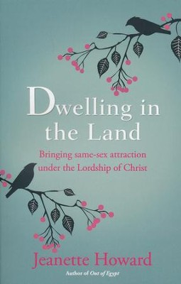 Dwelling in the Land: Bringing Same-Sex Attraction Under the Lordship of Christ  -     By: Jeanette Howard