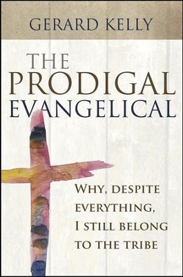 The Prodigal Evangelical: Why, Despite Everything, I Still Belong to the Tribe  -     By: Gerard Kelly