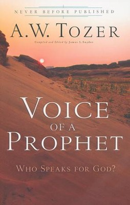 Voice of a Prophet: Who Speaks for God?  -     By: A.W. Tozer