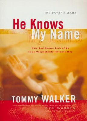 He Knows My Name: How God Knows Each of Us in an Unspeakably Intimate Way  -     By: Tommy Walker