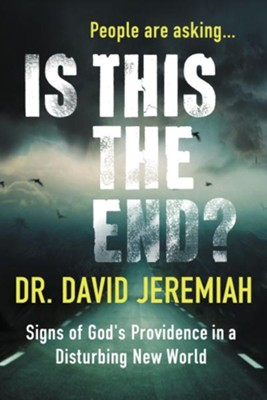Is This the End?: Signs of God's Providence in a Disturbing New World  -     By: Dr. David Jeremiah