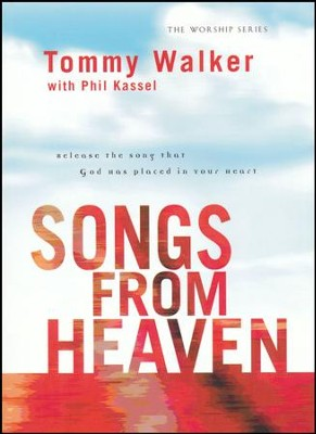 Songs from Heaven: Release the Song That God Has Placed in Your Heart  -     By: Tommy Walker