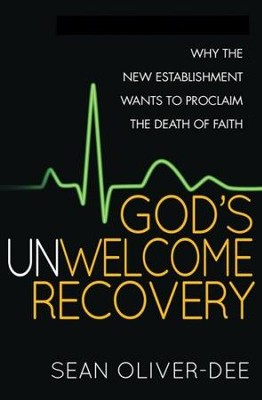 God's Unwelcome Recovery: Why the New Establishment Wants to Proclaim the Death of Faith  -     By: Sean Oliver-Dee