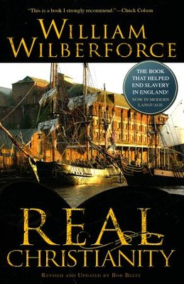Real Christianity: The Book That Helped End Slavery In England  -     By: William Wilberforce, Bob Beltz