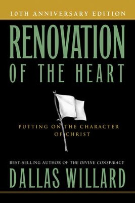 Renovation of the Heart: Putting on the Character of Christ, 10th Anniversary Edition  -     By: Dallas Willard
