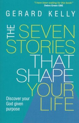 The Seven Stories that Shape Your Life  -     By: Gerard Kelly