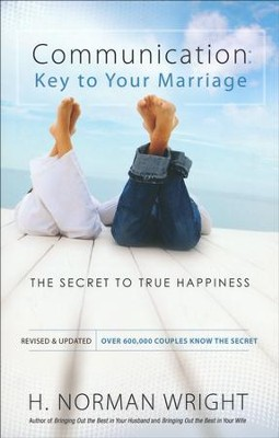 Communication: Key to Your Marriage: The Secret to True Happiness  -     By: H. Norman Wright