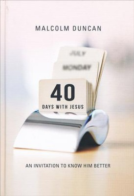 40 Days with Jesus: An Invitation to Know Him Better  -     By: Malcolm Duncan