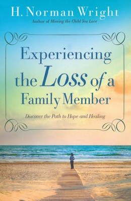Experiencing the Loss of a Family Member  -     By: H. Norman Wright