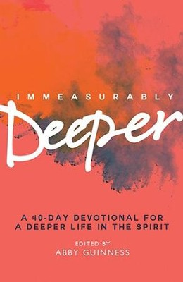 Immeasurably Deeper: A 40-Day Devotional for a Deeper Life in the Spirit  -     By: Abby Guinness