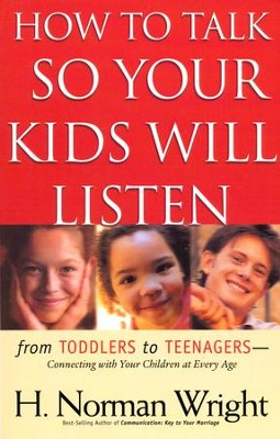 How to Talk So Your Kids Will Listen  -     By: H. Norman Wright