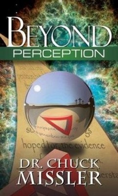 Beyond Perception: The Evidence of Things Not Seen  -     By: Chuck Missler