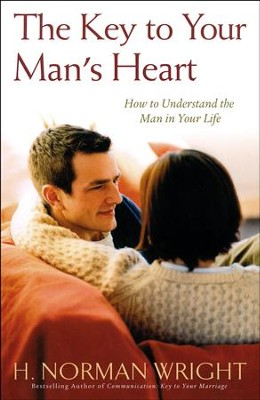 Key To Your Man's Heart: How to Understand the Man in Your Life  -     By: H. Norman Wright