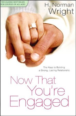 Now That You're Engaged: The Keys to Building a Strong, Lasting Relationship  -     By: H. Norman Wright