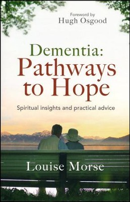 Dementia: Pathways to Hope: Spiritual Insights and Practical Advice  -     By: Louise Morse